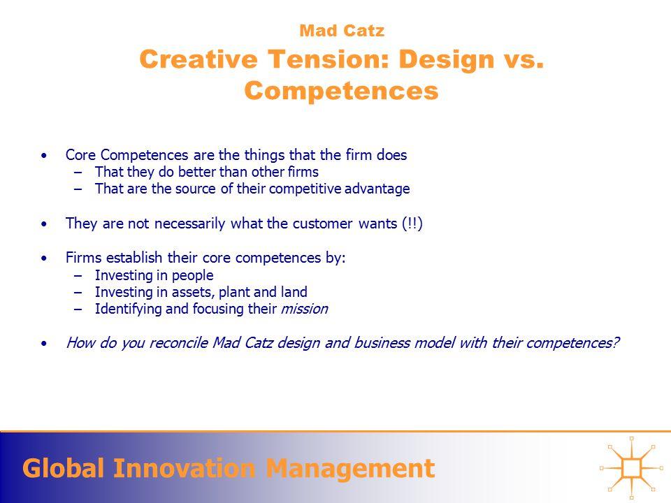 Global Innovation Management Mad Catz Creative Tension: Design vs.