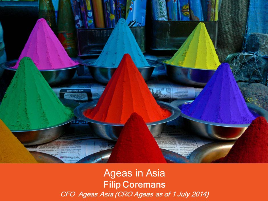 Ageas in Asia Filip Coremans CFO Ageas Asia (CRO Ageas as of 1 July 2014)