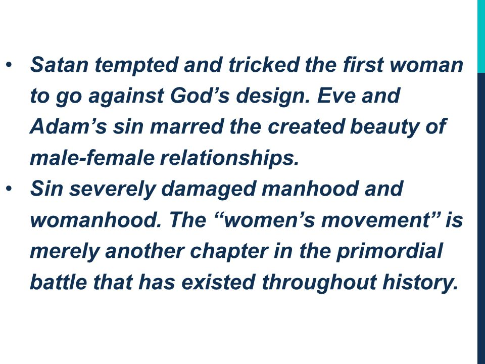 Satan tempted and tricked the first woman to go against God's design.
