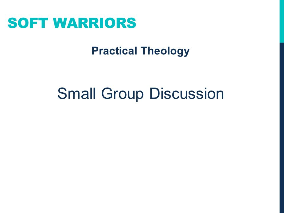 SOFT WARRIORS Practical Theology Small Group Discussion