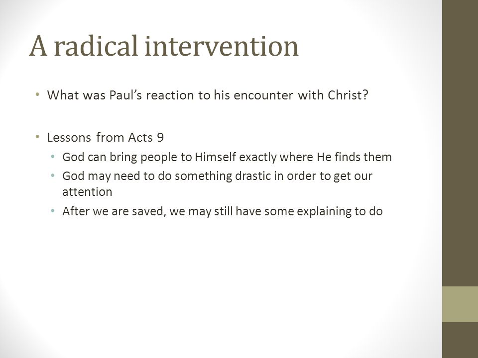 A radical intervention What was Paul's reaction to his encounter with Christ.