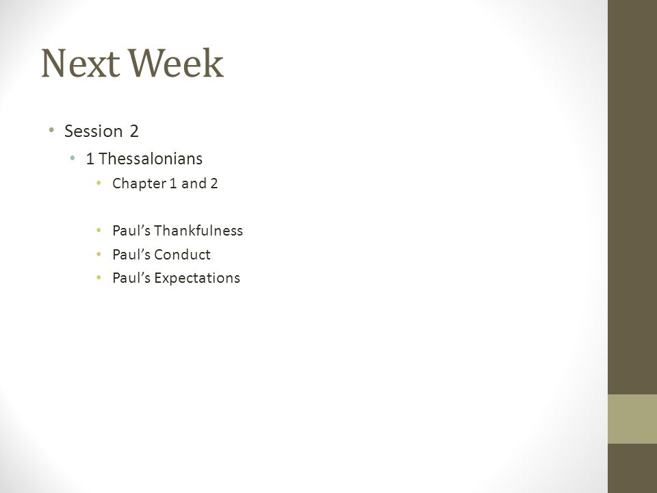 Next Week Session 2 1 Thessalonians Chapter 1 and 2 Paul's Thankfulness Paul's Conduct Paul's Expectations