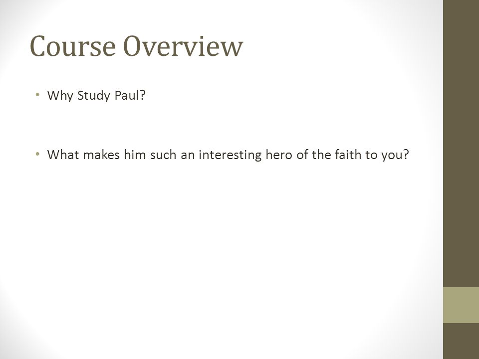 Course Overview Why Study Paul What makes him such an interesting hero of the faith to you
