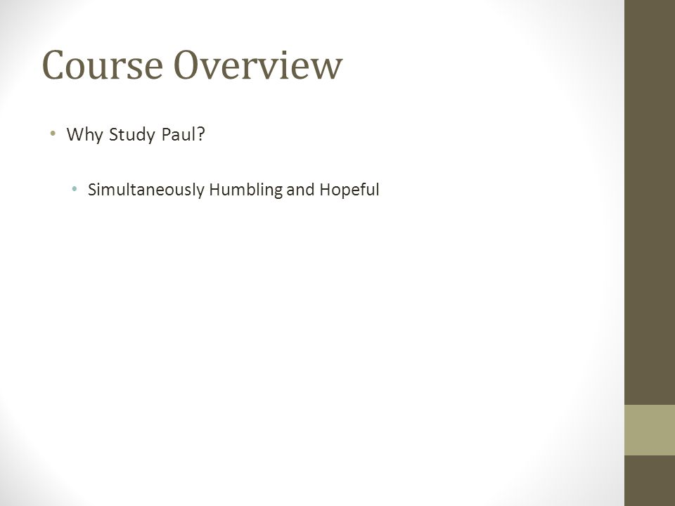 Course Overview Why Study Paul Simultaneously Humbling and Hopeful