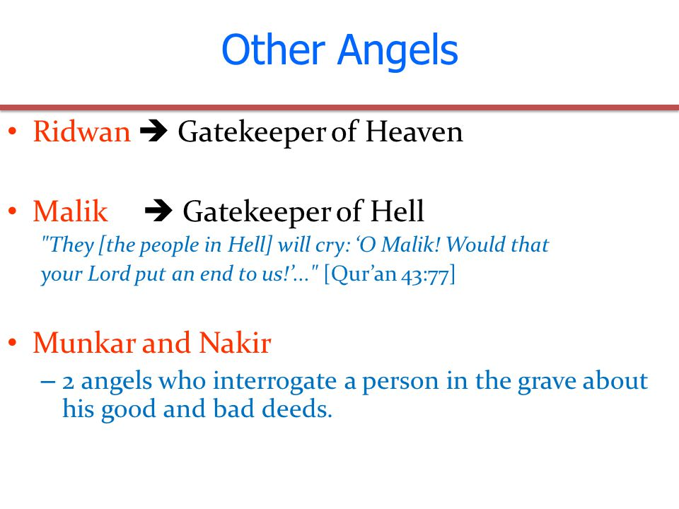 Ridwan  Gatekeeper of Heaven Malik  Gatekeeper of Hell They [the people in Hell] will cry: 'O Malik.