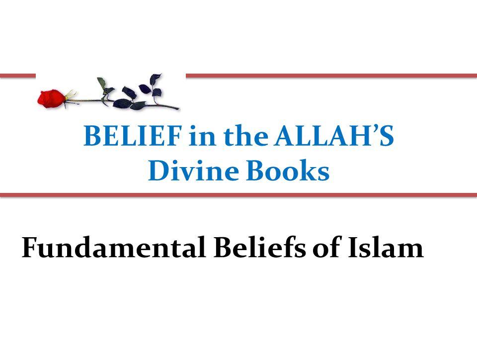 BELIEF in the ALLAH'S Divine Books Fundamental Beliefs of Islam