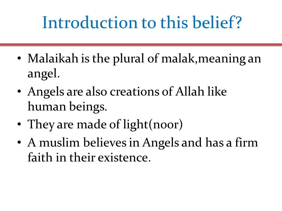 Introduction to this belief.Malaikah is the plural of malak,meaning an angel.