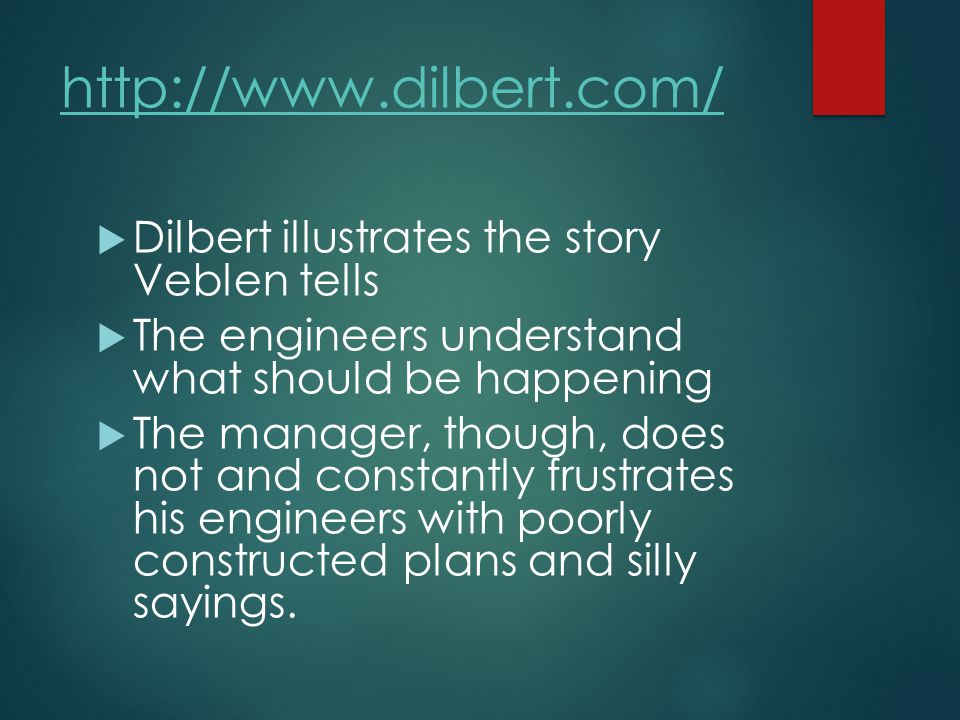  Dilbert illustrates the story Veblen tells  The engineers understand what should be happening  The manager, though, does not and constantly frustrates his engineers with poorly constructed plans and silly sayings.