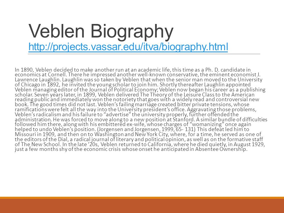 Veblen Biography http://projects.vassar.edu/itva/biography.html http://projects.vassar.edu/itva/biography.html In 1890, Veblen decided to make another run at an academic life, this time as a Ph.