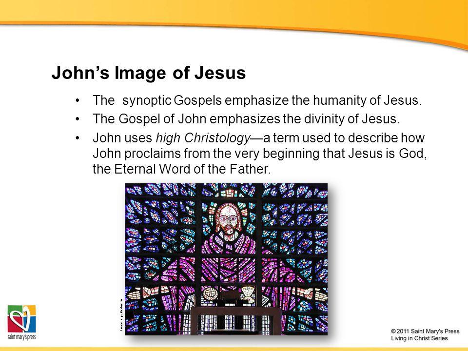 John's Image of Jesus The synoptic Gospels emphasize the humanity of Jesus.
