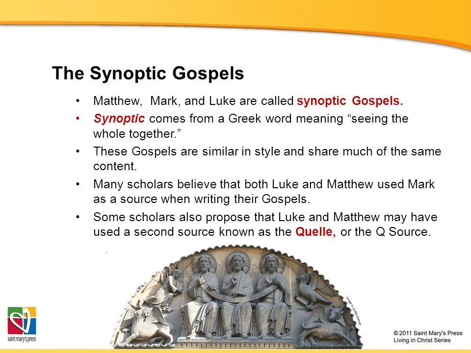 The Synoptic Gospels Matthew, Mark, and Luke are called synoptic Gospels.
