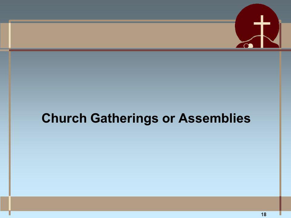 Church Gatherings or Assemblies 18