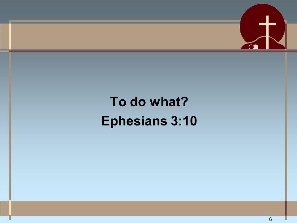To do what Ephesians 3:10 6