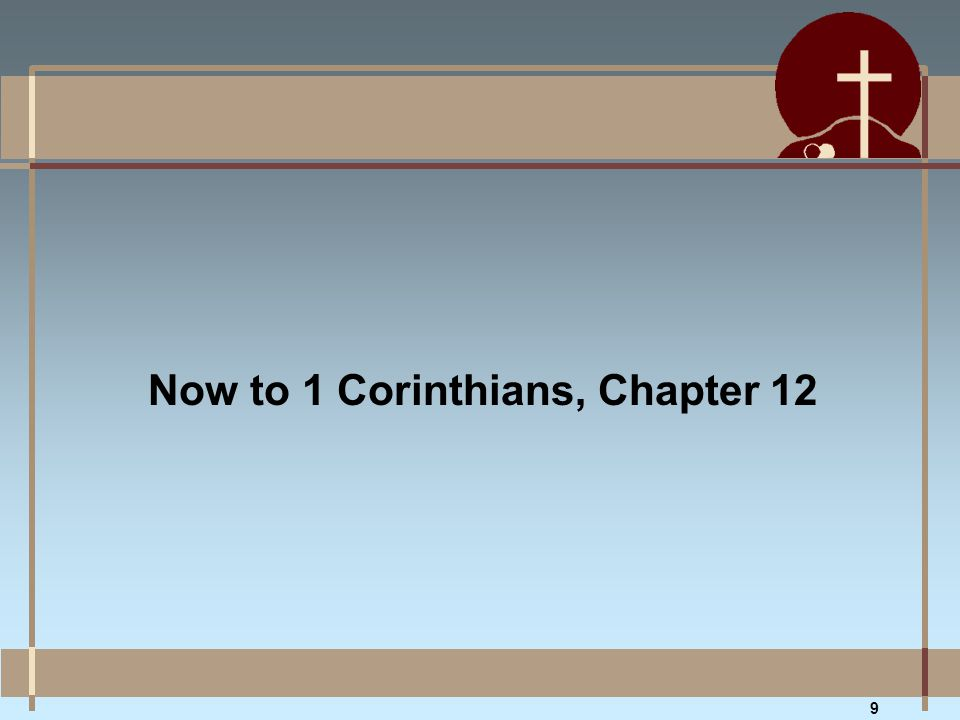 Now to 1 Corinthians, Chapter 12 9