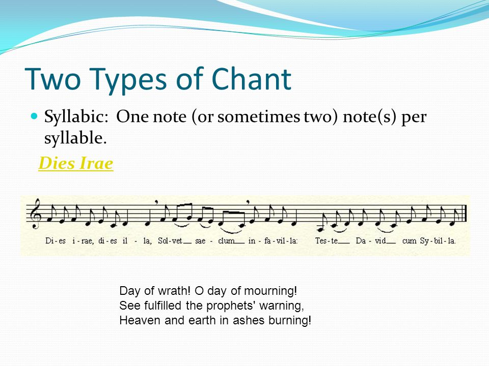 Two Types of Chant Syllabic: One note (or sometimes two) note(s) per syllable.