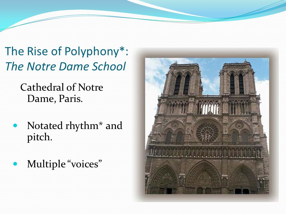 The Rise of Polyphony*: The Notre Dame School Cathedral of Notre Dame, Paris.