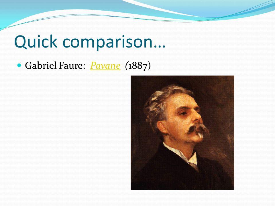 Quick comparison… Gabriel Faure: Pavane (1887)Pavane