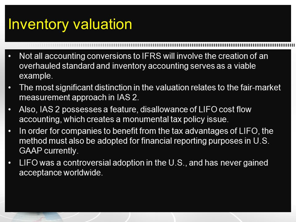 Inventory valuation Not all accounting conversions to IFRS will involve the creation of an overhauled standard and inventory accounting serves as a viable example.