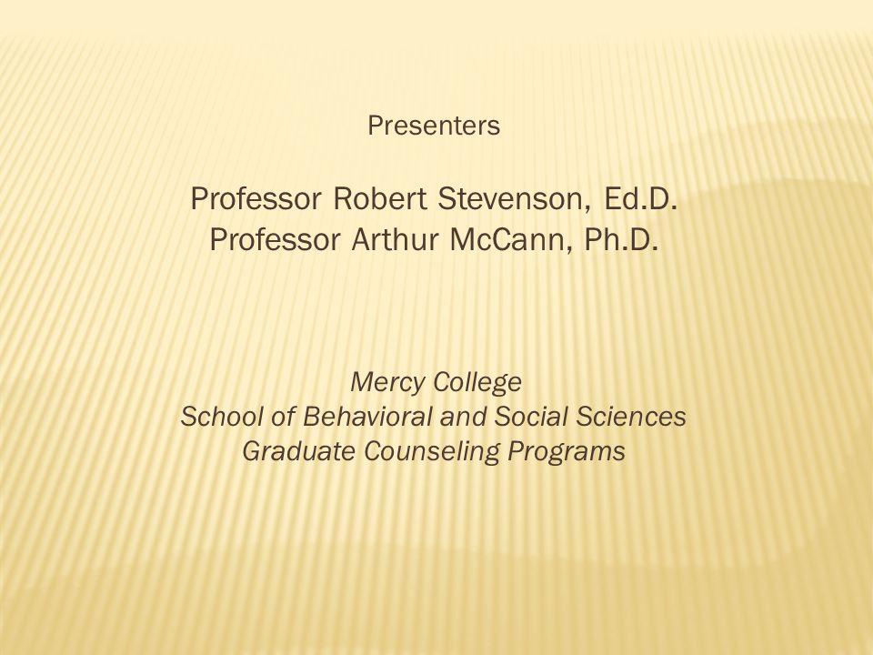 Presenters Professor Robert Stevenson, Ed.D. Professor Arthur McCann, Ph.D.