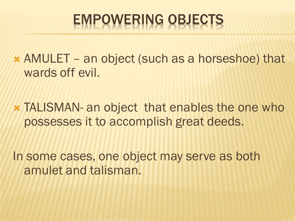  AMULET – an object (such as a horseshoe) that wards off evil.