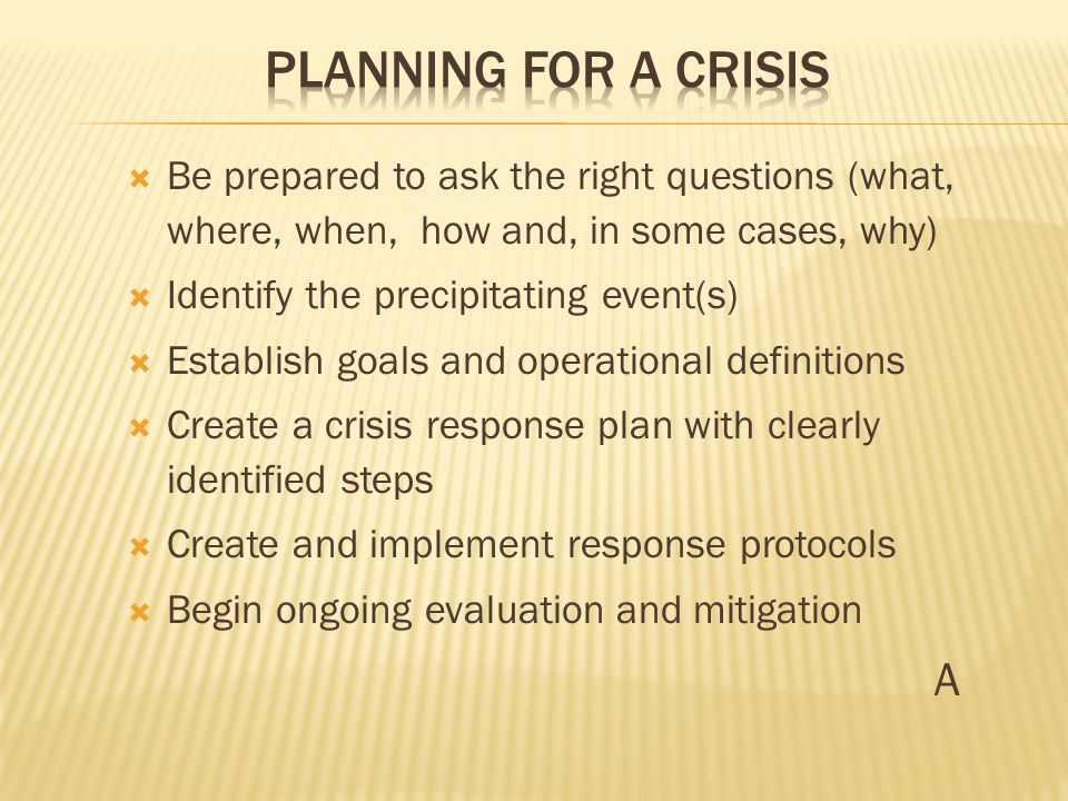  CRISIS PREVENTION – a process for reducing acute, emotional upset.