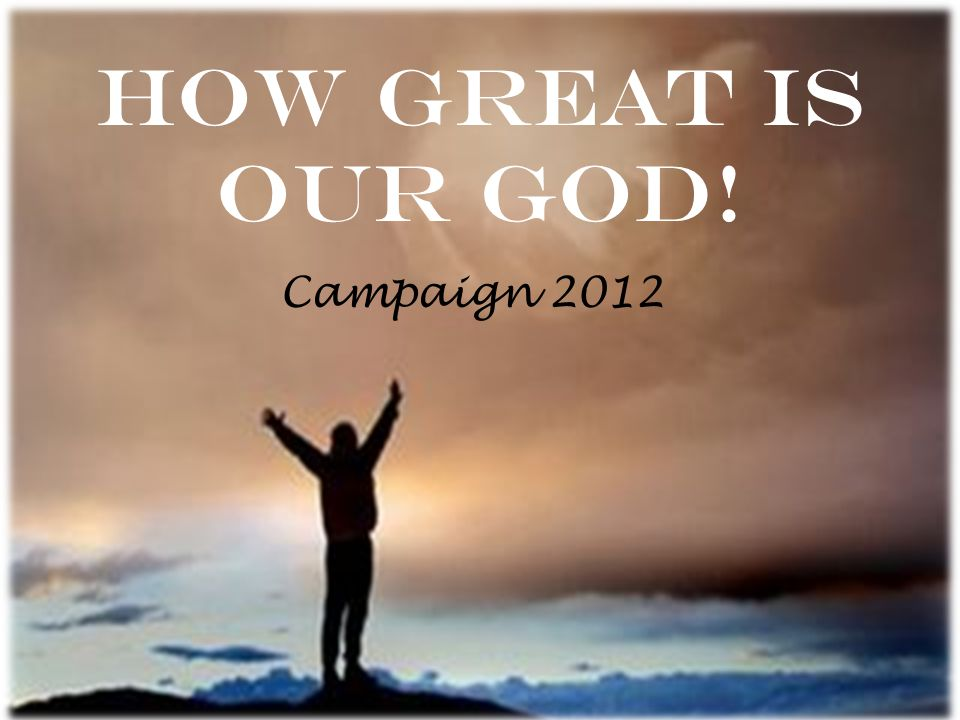 How Great Is Our God! Campaign 2012