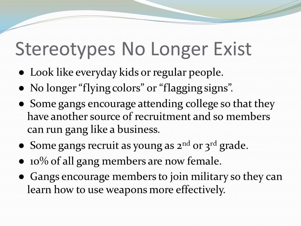 Stereotypes No Longer Exist ● Look like everyday kids or regular people.
