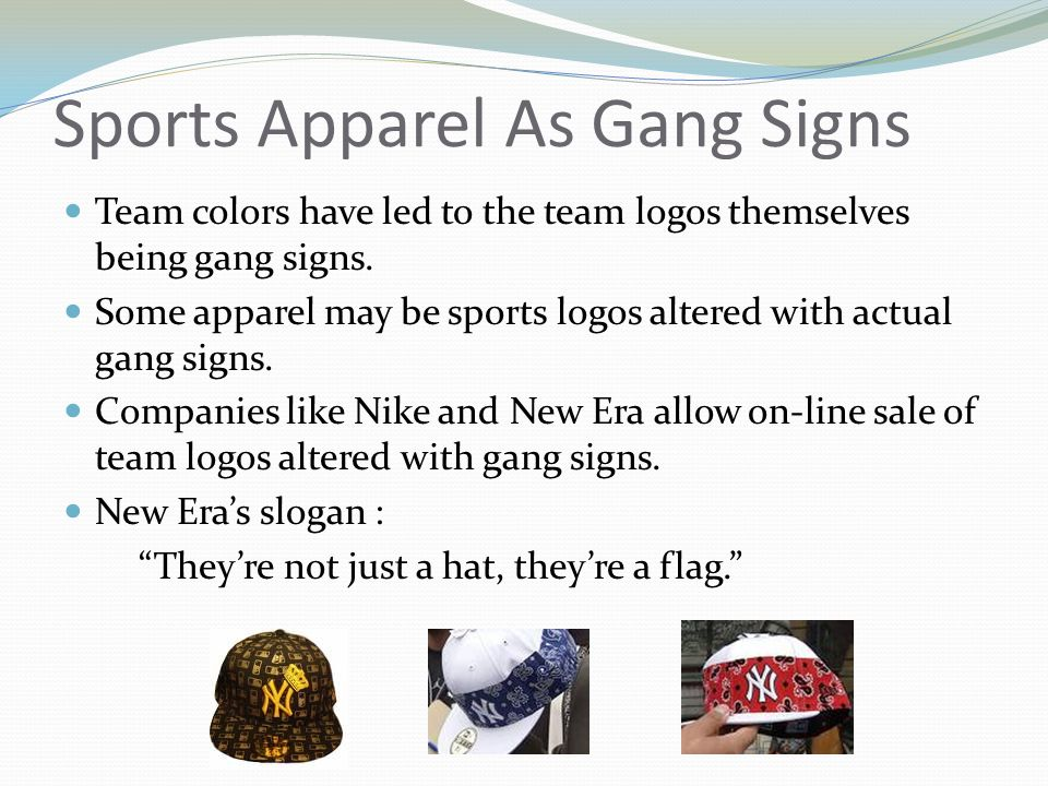 Sports Apparel As Gang Signs Team colors have led to the team logos themselves being gang signs.