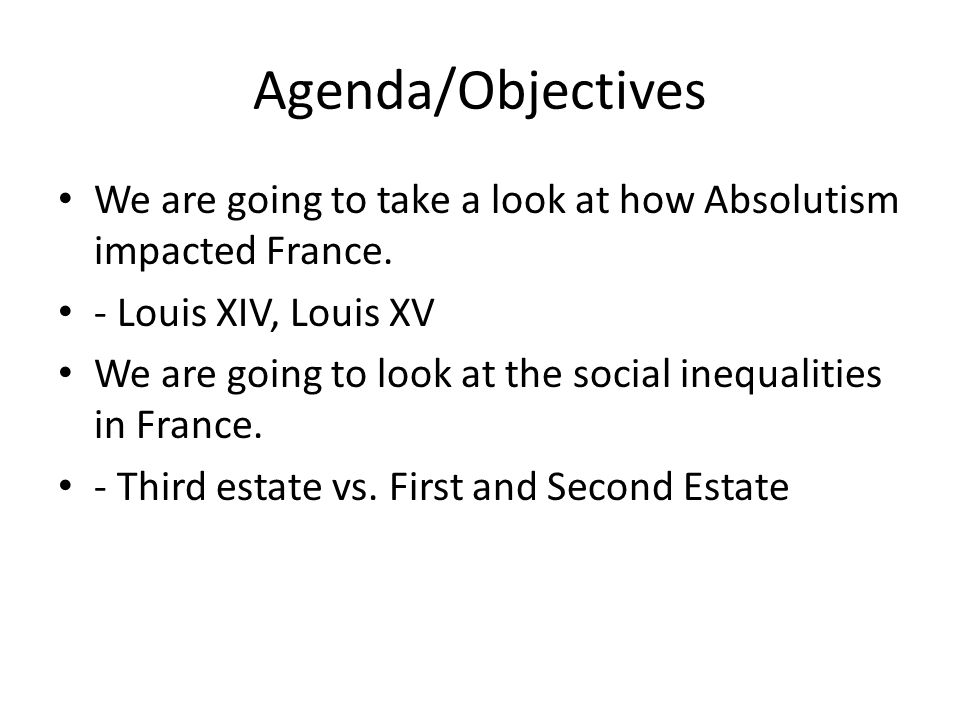 Agenda/Objectives We are going to take a look at how Absolutism impacted France.