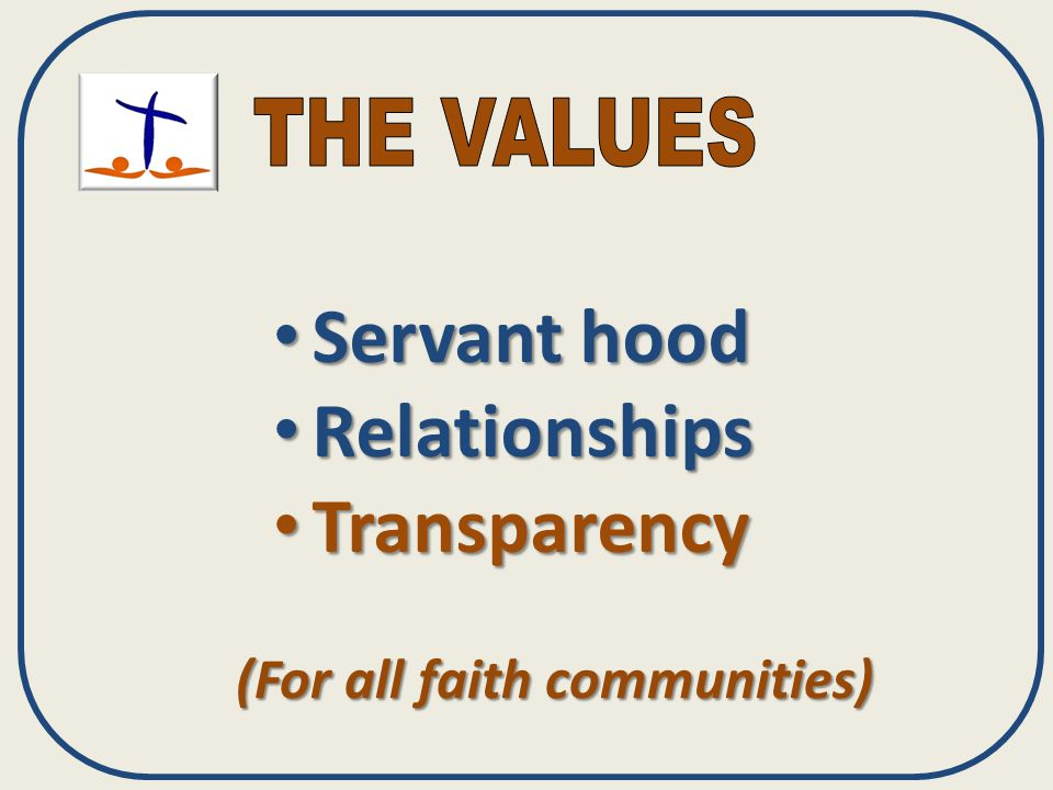 Servant hood Servant hood Relationships Relationships Transparency Transparency (For all faith communities)
