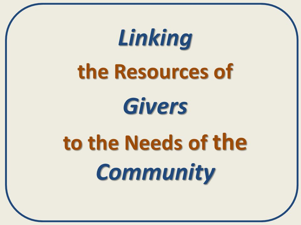 Linking the Resources of Givers to the Needs of the Community