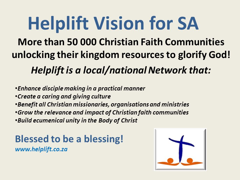 More than 50 000 Christian Faith Communities unlocking their kingdom resources to glorify God! Helplift is a local/national Network that: Enhance disc