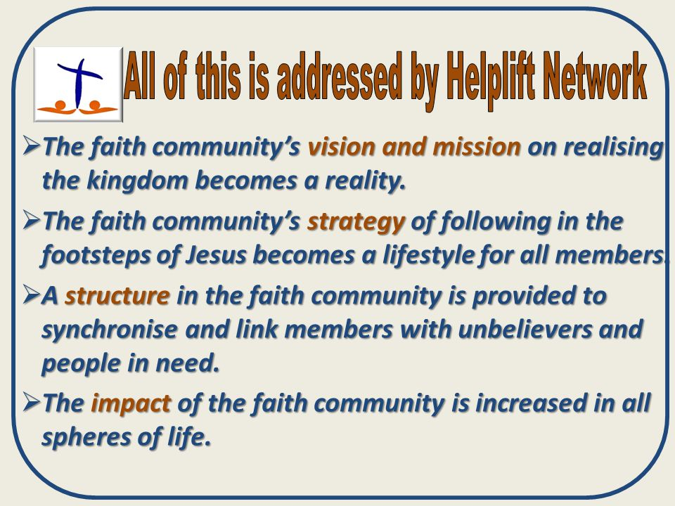  The faith community's vision and mission on realising the kingdom becomes a reality.  The faith community's strategy of following in the footsteps
