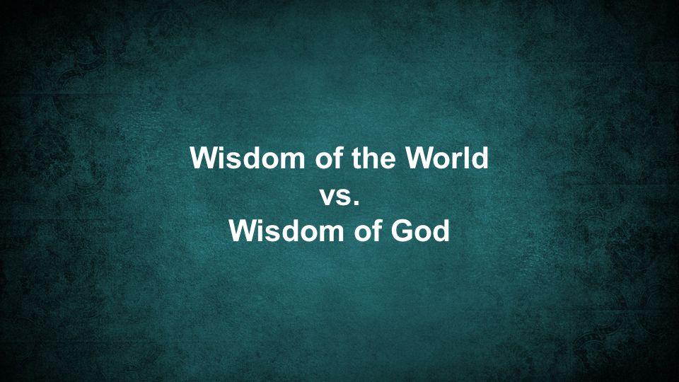 Wisdom of the World vs. Wisdom of God