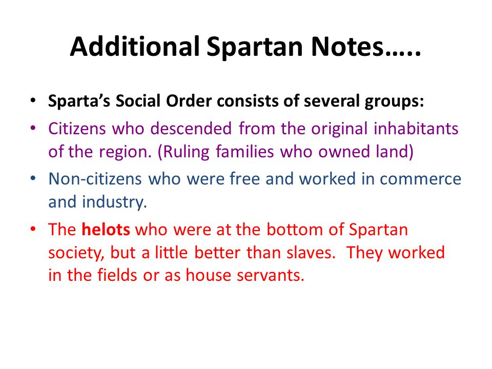 Additional Spartan Notes….. Sparta's Social Order consists of several groups: Citizens who descended from the original inhabitants of the region. (Rul