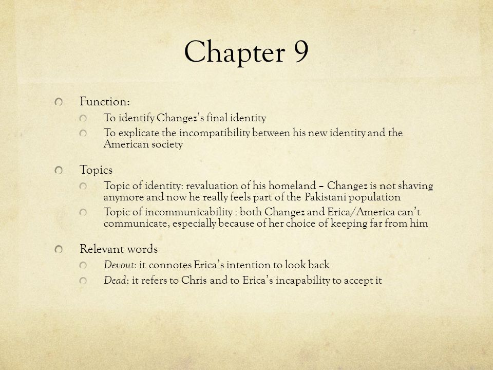 Chapter 9 Function: To identify Changez's final identity To explicate the incompatibility between his new identity and the American society Topics Top
