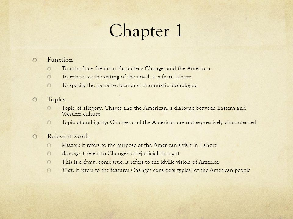 Chapter 1 Function To introduce the main characters: Changez and the American To introduce the setting of the novel: a cafè in Lahore To specify the n