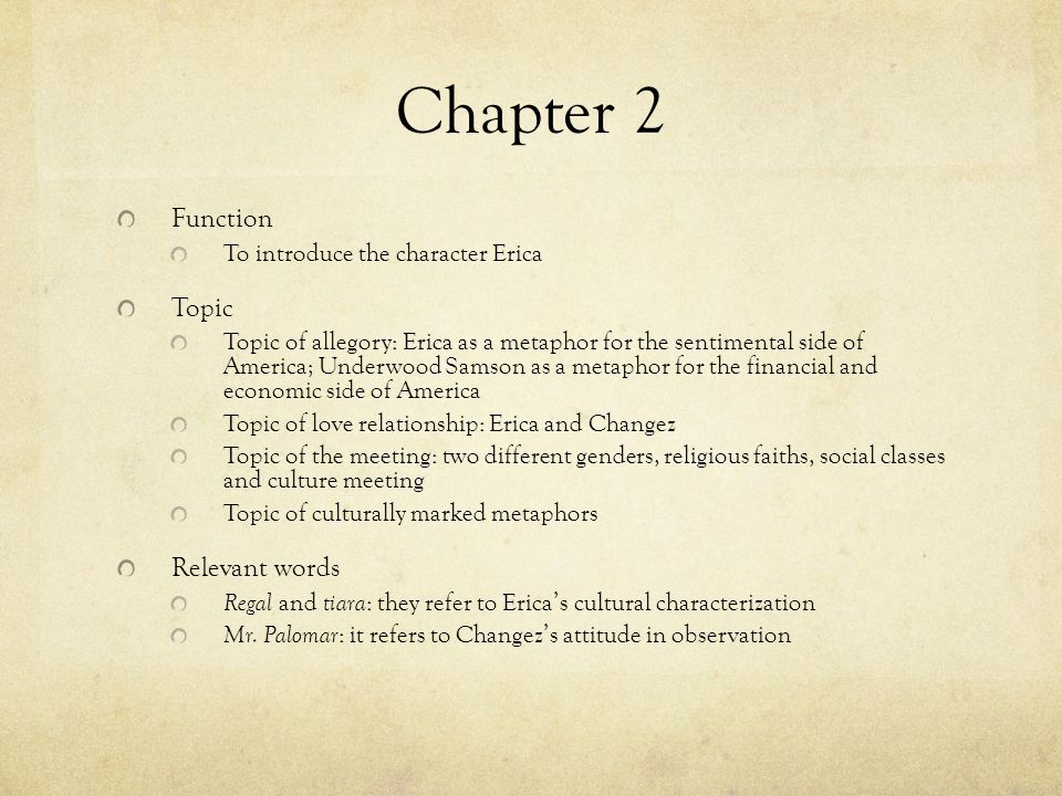 Chapter 2 Function To introduce the character Erica Topic Topic of allegory: Erica as a metaphor for the sentimental side of America; Underwood Samson