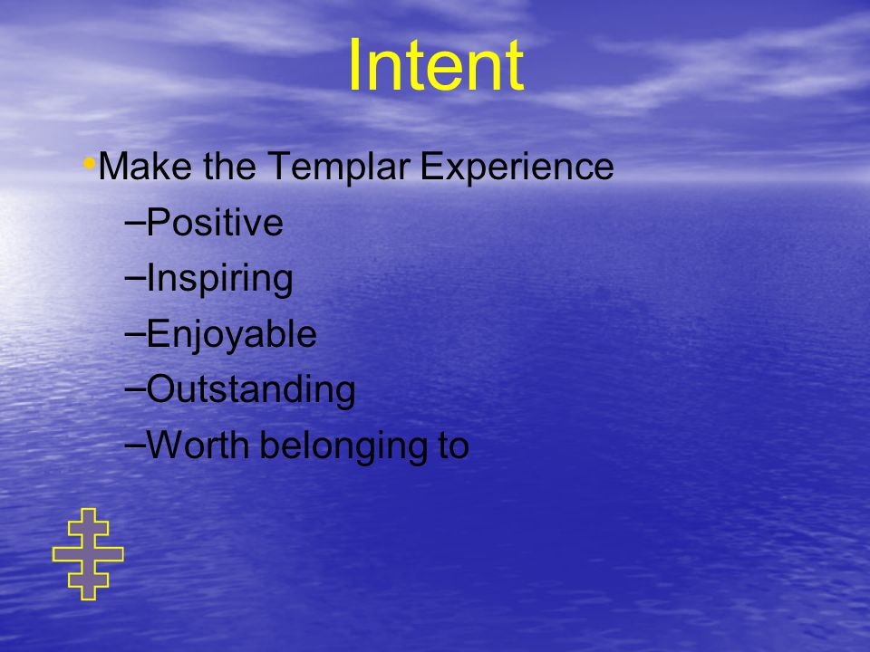 Make the Templar Experience – – Positive – – Inspiring – – Enjoyable – – Outstanding – – Worth belonging to Intent