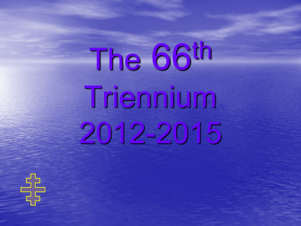 The 66 th Triennium 2012-2015