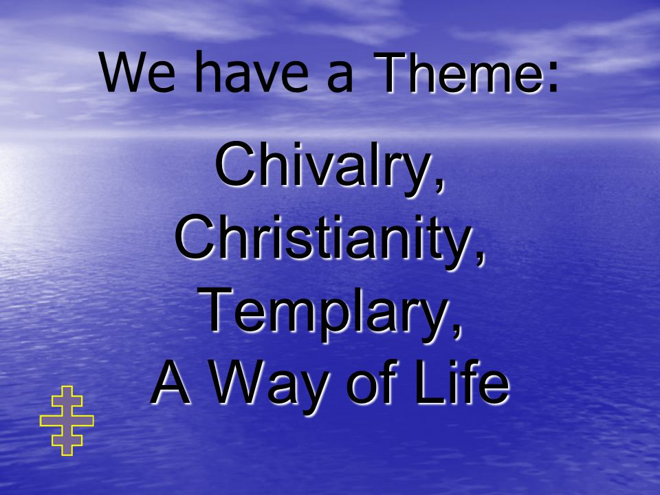 Theme We have a Theme : Chivalry,Christianity,Templary, A Way of Life
