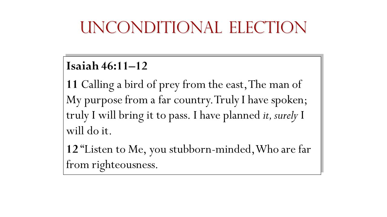 Unconditional Election Romans 9:22–23 22 What if God, although willing to demonstrate His wrath and to make His power known, endured with much patience vessels of wrath prepared for destruction.