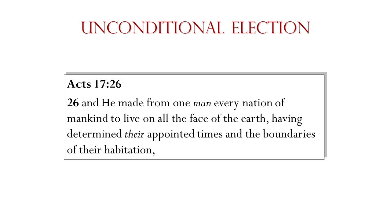 Unconditional Election Our problem with predestination is not that the doctrine is questionable to sanctified minds.