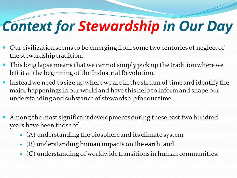 Context for Stewardship in Our Day Our civilization seems to be emerging from some two centuries of neglect of the stewardship tradition.