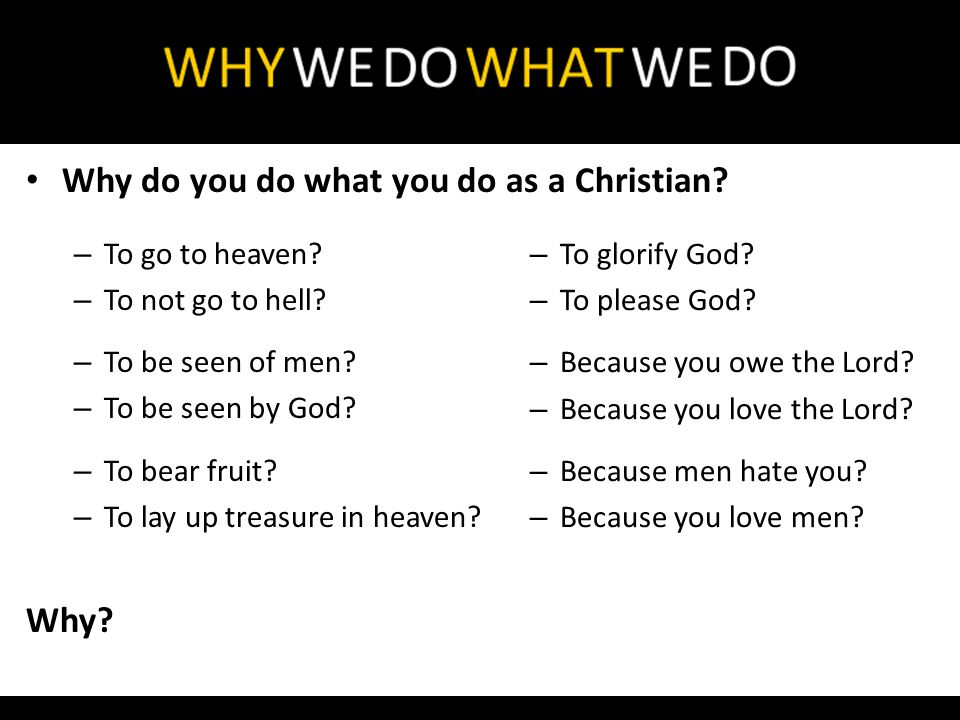 Why do you do what you do as a Christian. – To go to heaven.