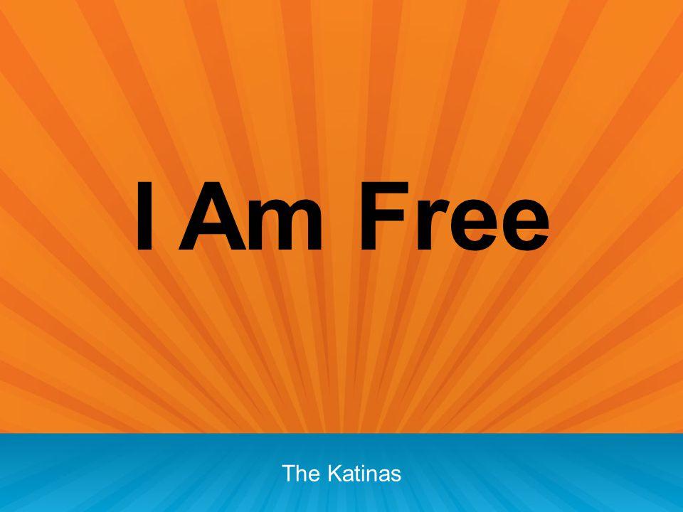 I Am Free The Katinas
