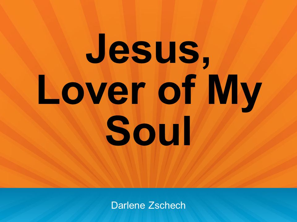 Jesus, Lover of My Soul Darlene Zschech