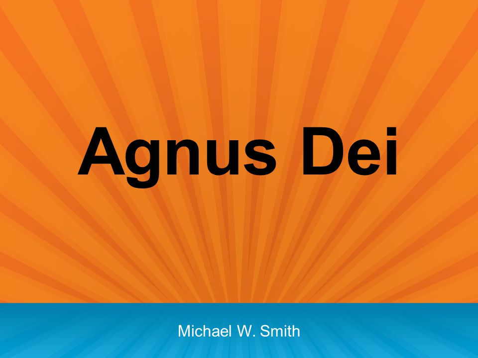 Agnus Dei Michael W. Smith