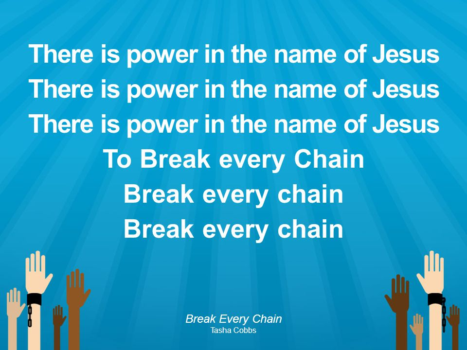 There is power in the name of Jesus To Break every Chain Break every chain Break Every Chain Tasha Cobbs