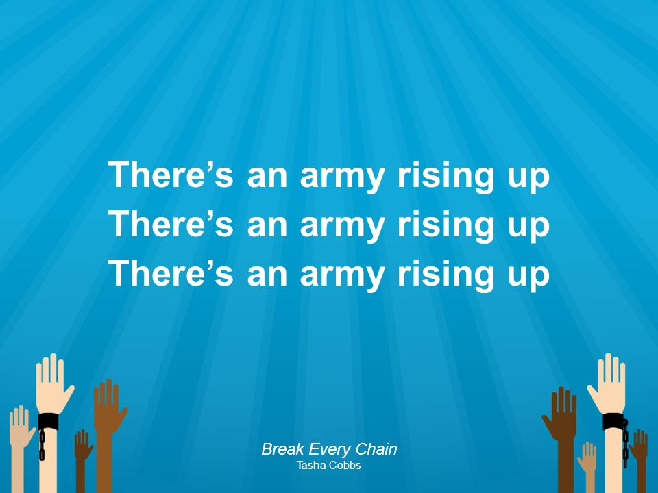 There's an army rising up Break Every Chain Tasha Cobbs